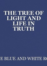 THE TREE OF LIGHT AND LIFE IN TRUTH