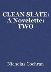CLEAN SLATE: A Novelette: TWO