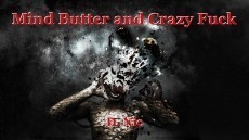 Mind Butter and Crazy Fuck