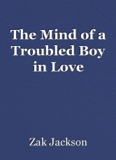 The Mind of a Troubled Boy in Love