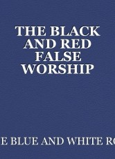 THE BLACK AND RED FALSE WORSHIP AND DARK ARTS PRACTICES OF THE DEAD