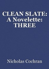 CLEAN SLATE: A Novelette: THREE