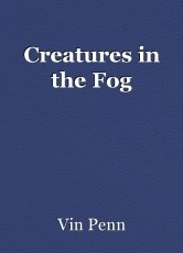 Creatures in the Fog
