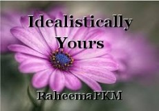 Idealistically Yours