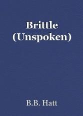Brittle (Unspoken)