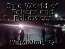 In a World of Fakers and Followers