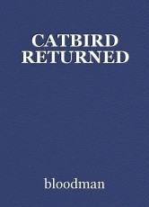 CATBIRD RETURNED