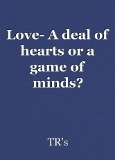 Love- A deal of hearts or a game of minds?