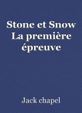 Stone et Snow La première épreuve