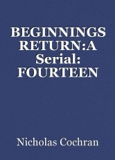BEGINNINGS RETURN:A Serial: FOURTEEN