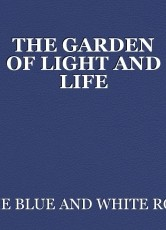 THE GARDEN OF LIGHT AND LIFE