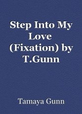 Step Into My Love  (Fixation) by T.Gunn