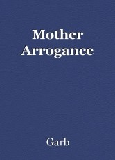 Mother Arrogance