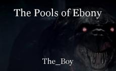 The Pools of Ebony