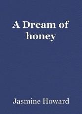 A Dream of honey