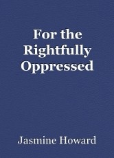 For the Rightfully Oppressed
