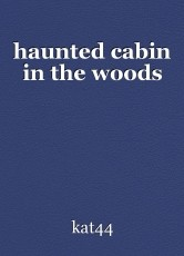 haunted cabin in the woods