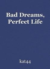 Bad Dreams, Perfect Life