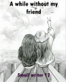 A While Without My Friend