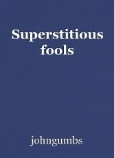 Superstitious fools