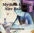 My Best Friend Alec Baldwin