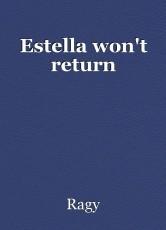 Estella won't return