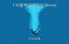 I Will Watch You Drown