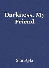 Darkness, My Friend