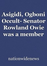 Asigidi, Ogboni Occult- Senator Rowland Owie was a member of Asigidi, Ogboni and other societies in Nigeria