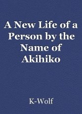 A New Life of a Person by the Name of Akihiko