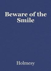 Beware of the Smile