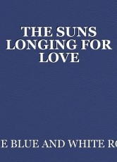 THE SUNS LONGING FOR LOVE