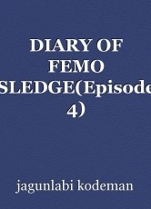 DIARY OF FEMO SLEDGE(Episode 4)