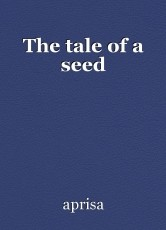 The tale of a seed