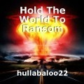 Hold The World To Ransom