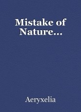 Mistake of Nature...