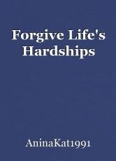 Forgive Life's Hardships