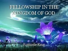 FELLOWSHIP IN THE KINGDOM OF GOD