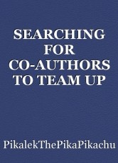 SEARCHING FOR CO-AUTHORS TO TEAM UP WITH, PLOT AND COOPERATE WITH