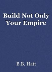 Build Not Only Your Empire