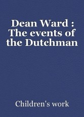 Dean Ward : The events of the Dutchman