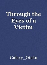 Through the Eyes of a Victim
