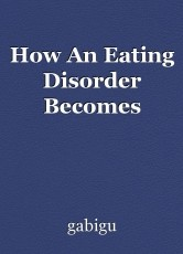How An Eating Disorder Becomes