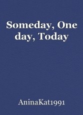 Someday, One day, Today