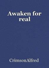 Awaken for real