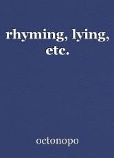 rhyming, lying, etc.