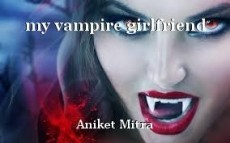 my vampire girlfriend
