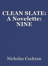 CLEAN SLATE: A Novelette: NINE