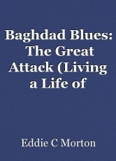 Baghdad Blues:  The Great Attack (Living a Life of Danger)