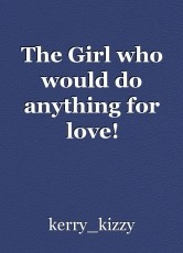The Girl who would do anything for love!